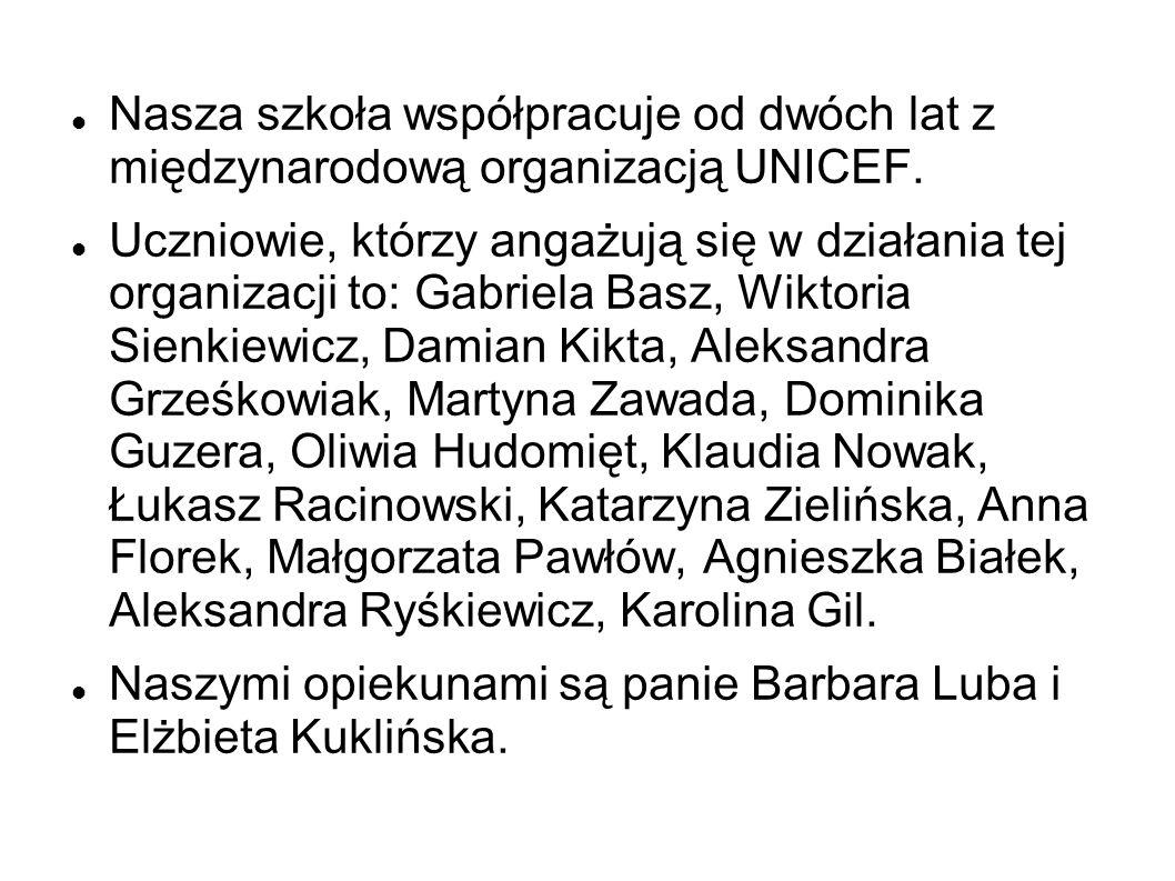 Nasza szkoła współpracuje od dwóch lat z międzynarodową organizacją UNICEF. Uczniowie, którzy angażują się w działania tej organizacji to: Gabriela Ba