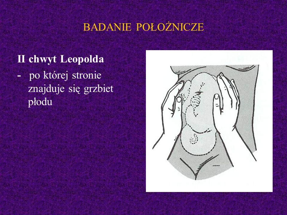 BADANIE POŁOŻNICZE II chwyt Leopolda - po której stronie znajduje się grzbiet płodu