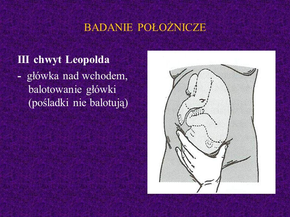 BADANIE POŁOŻNICZE III chwyt Leopolda - główka nad wchodem, balotowanie główki (pośladki nie balotują)