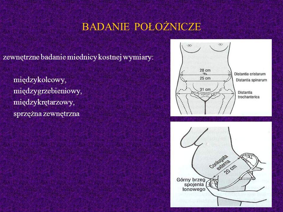 zewnętrzne badanie miednicy kostnej wymiary: międzykolcowy, międzygrzebieniowy, międzykrętarzowy, sprzężna zewnętrzna