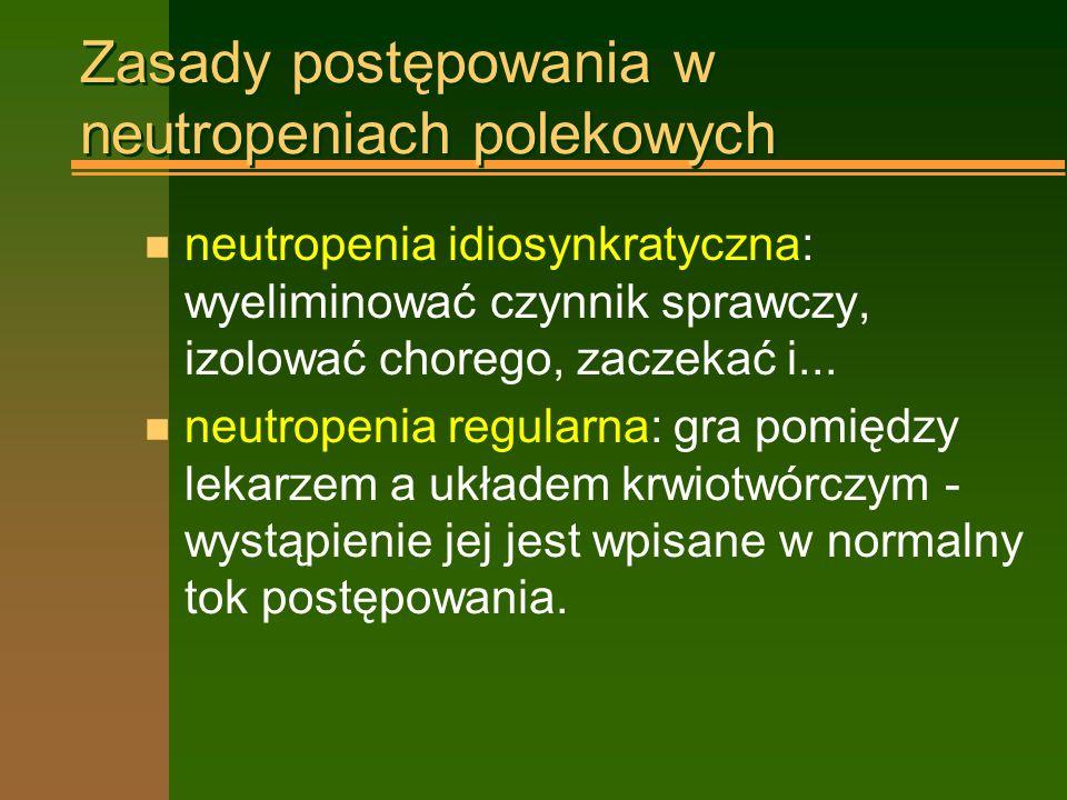 Zasady postępowania w neutropeniach polekowych n neutropenia idiosynkratyczna: wyeliminować czynnik sprawczy, izolować chorego, zaczekać i...
