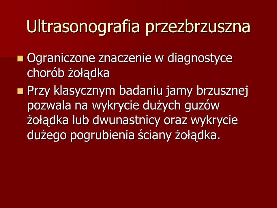 Ultrasonografia przezbrzuszna Ograniczone znaczenie w diagnostyce chorób żołądka Ograniczone znaczenie w diagnostyce chorób żołądka Przy klasycznym badaniu jamy brzusznej pozwala na wykrycie dużych guzów żołądka lub dwunastnicy oraz wykrycie dużego pogrubienia ściany żołądka.
