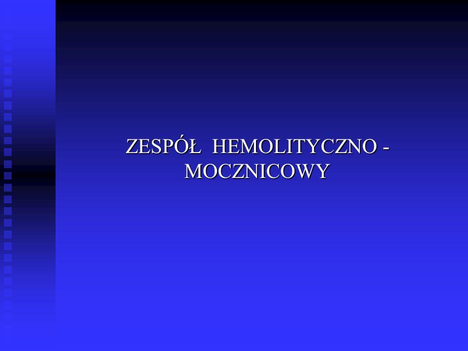 ZESPÓŁ HEMOLITYCZNO - MOCZNICOWY