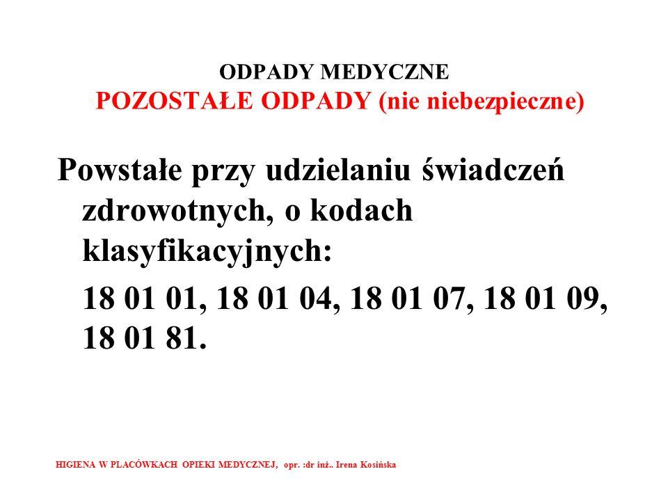 ODPADY MEDYCZNE POZOSTAŁE ODPADY (nie niebezpieczne) Powstałe przy udzielaniu świadczeń zdrowotnych, o kodach klasyfikacyjnych: 18 01 01, 18 01 04, 18 01 07, 18 01 09, 18 01 81.