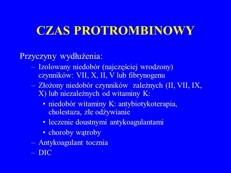 CZAS PROTROMBINOWY Przyczyny wydłużenia: –Izolowany niedobór (najczęściej wrodzony) czynników: VII, X, II, V lub fibrynogenu –Złożony niedobór czynników zależnych (II, VII, IX, X) lub niezależnych od witaminy K: niedobór witaminy K: antybiotykoterapia, cholestaza, złe odżywianie leczenie doustnymi antykoagulantami choroby wątroby –Antykoagulant tocznia –DIC