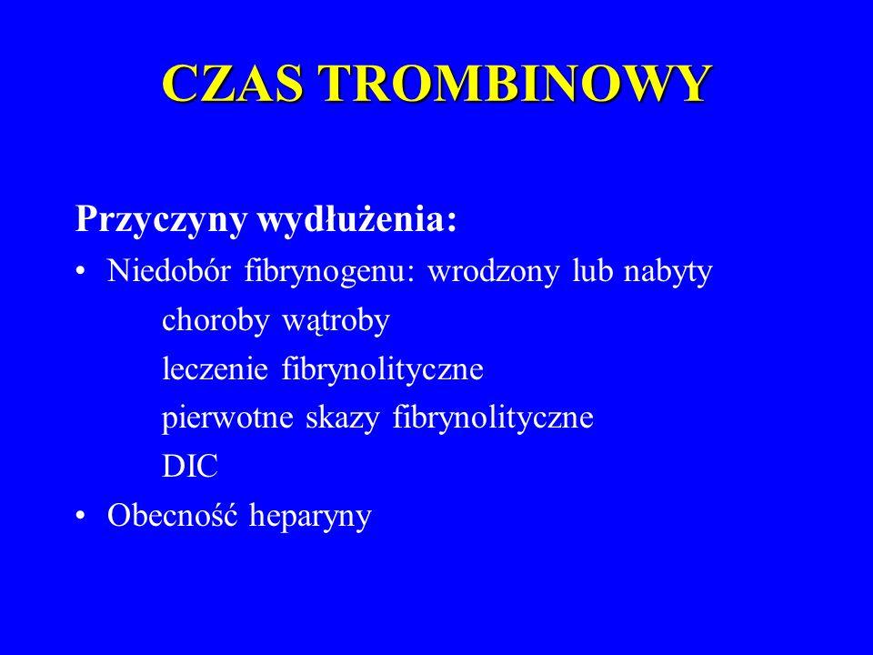 CZAS TROMBINOWY Przyczyny wydłużenia: Niedobór fibrynogenu: wrodzony lub nabyty choroby wątroby leczenie fibrynolityczne pierwotne skazy fibrynolityczne DIC Obecność heparyny