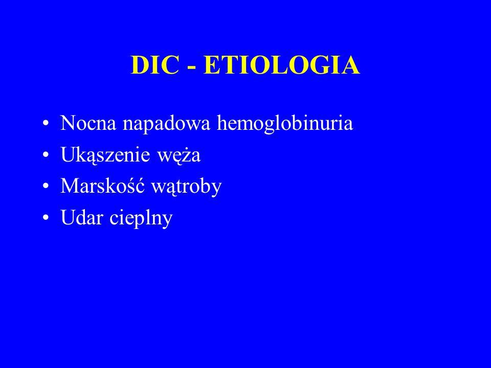 DIC - ETIOLOGIA Nocna napadowa hemoglobinuria Ukąszenie węża Marskość wątroby Udar cieplny