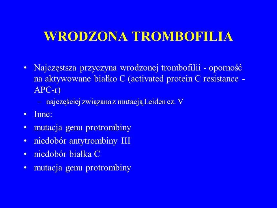 WRODZONA TROMBOFILIA Najczęstsza przyczyna wrodzonej trombofilii - oporność na aktywowane białko C (activated protein C resistance - APC-r) –najczęściej związana z mutacją Leiden cz.