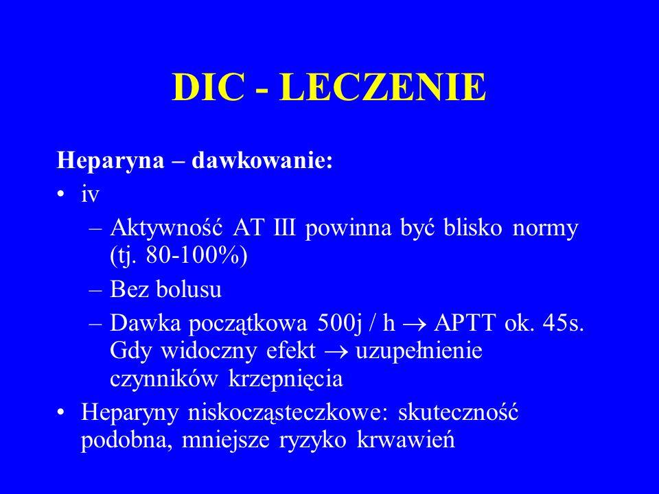 DIC - LECZENIE Heparyna – dawkowanie: iv –Aktywność AT III powinna być blisko normy (tj.