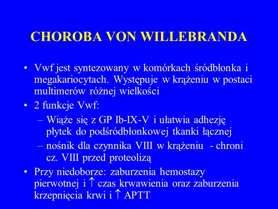 CHOROBA VON WILLEBRANDA Vwf jest syntezowany w komórkach śródbłonka i megakariocytach.