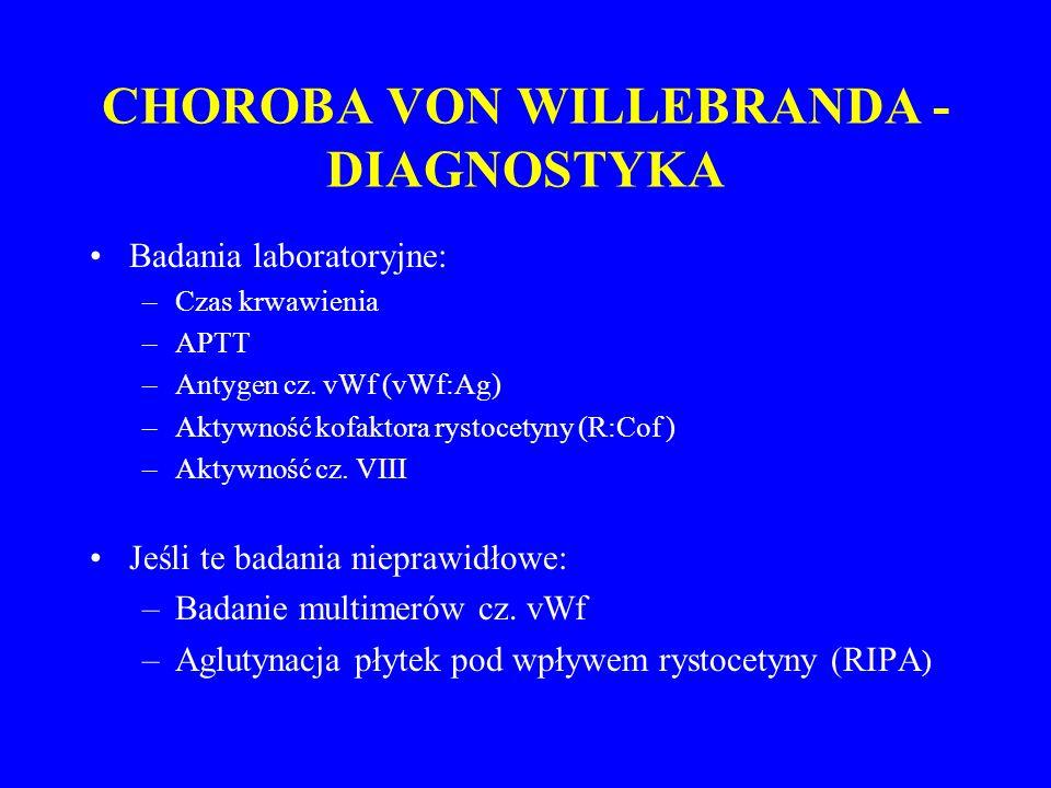 CHOROBA VON WILLEBRANDA - DIAGNOSTYKA Badania laboratoryjne: –Czas krwawienia –APTT –Antygen cz.