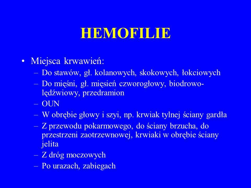 HEMOFILIE Miejsca krwawień: –Do stawów, gł.kolanowych, skokowych, łokciowych –Do mięśni, gł.