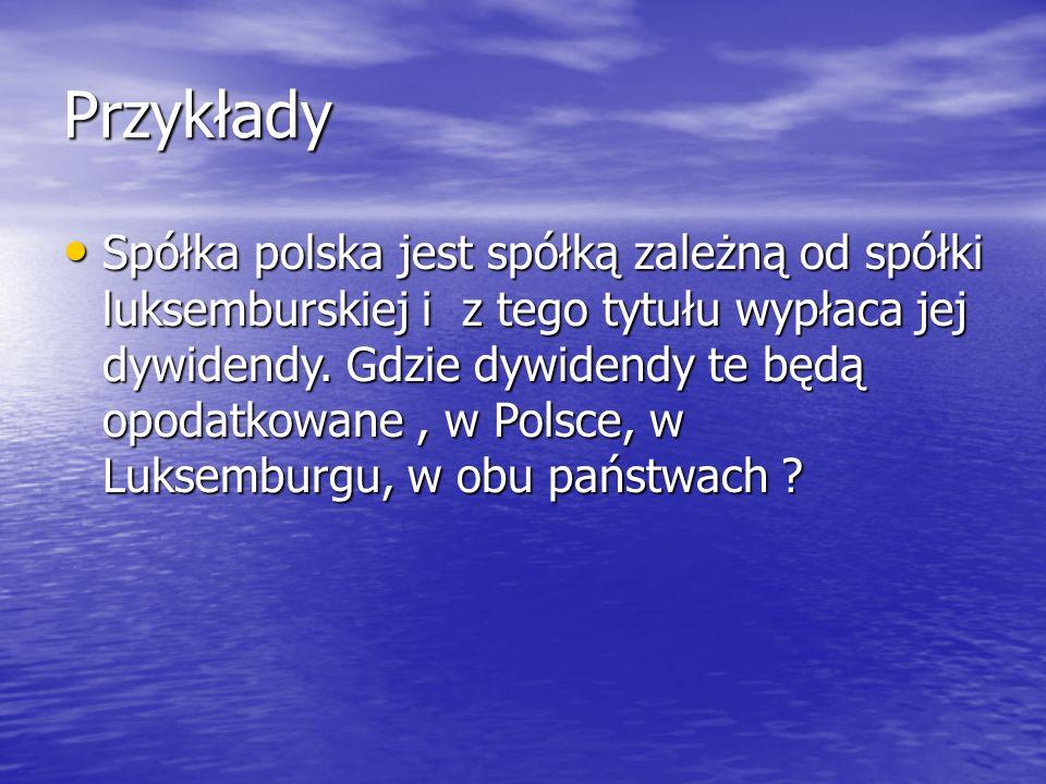 Przykłady Spółka polska jest spółką zależną od spółki luksemburskiej i z tego tytułu wypłaca jej dywidendy.