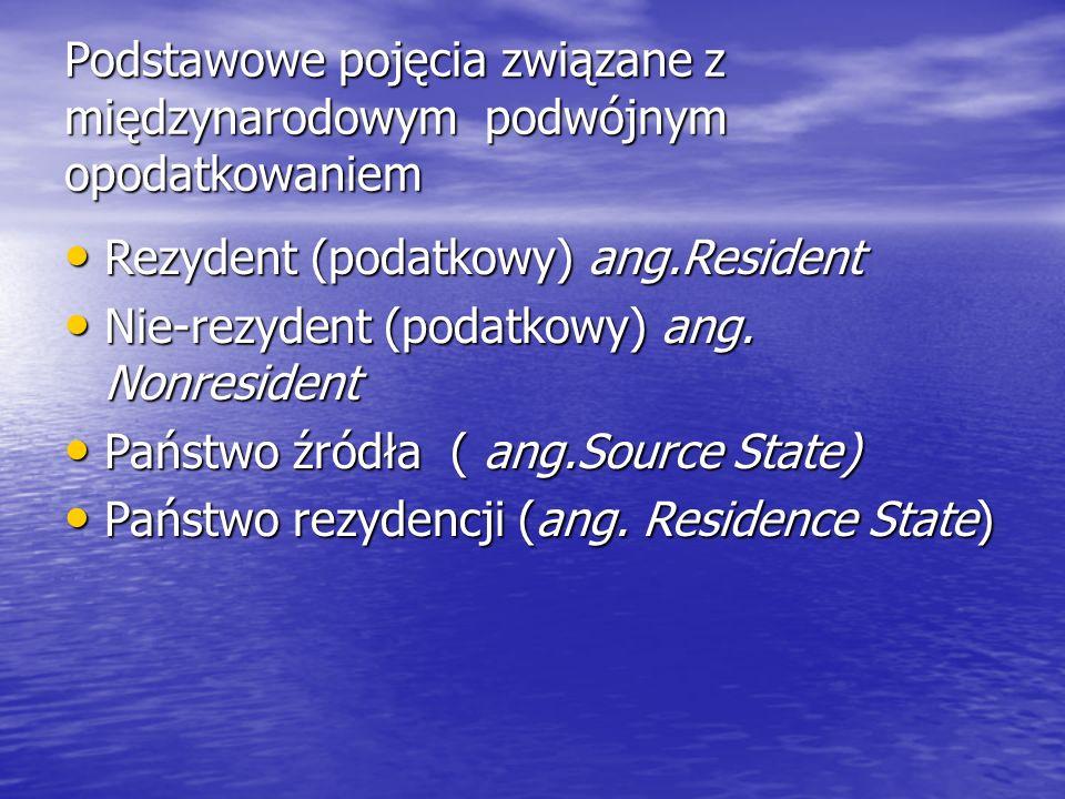 Podstawowe pojęcia związane z międzynarodowym podwójnym opodatkowaniem Rezydent (podatkowy) ang.Resident Rezydent (podatkowy) ang.Resident Nie-rezydent (podatkowy) ang.