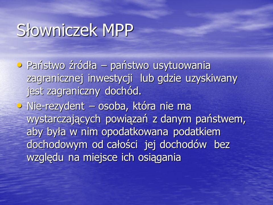 Słowniczek MPP Państwo źródła – państwo usytuowania zagranicznej inwestycji lub gdzie uzyskiwany jest zagraniczny dochód.