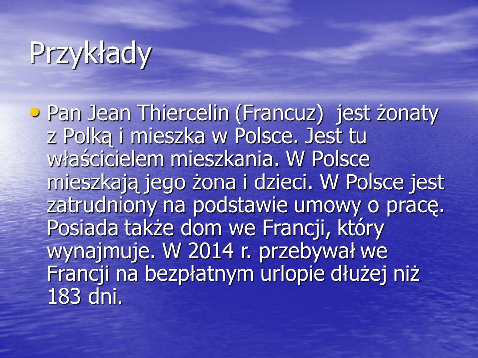 Przykłady Pan Jean Thiercelin (Francuz) jest żonaty z Polką i mieszka w Polsce.