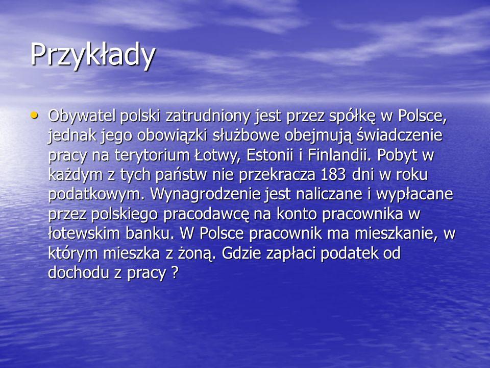 Przykłady Obywatel polski zatrudniony jest przez spółkę w Polsce, jednak jego obowiązki służbowe obejmują świadczenie pracy na terytorium Łotwy, Estonii i Finlandii.