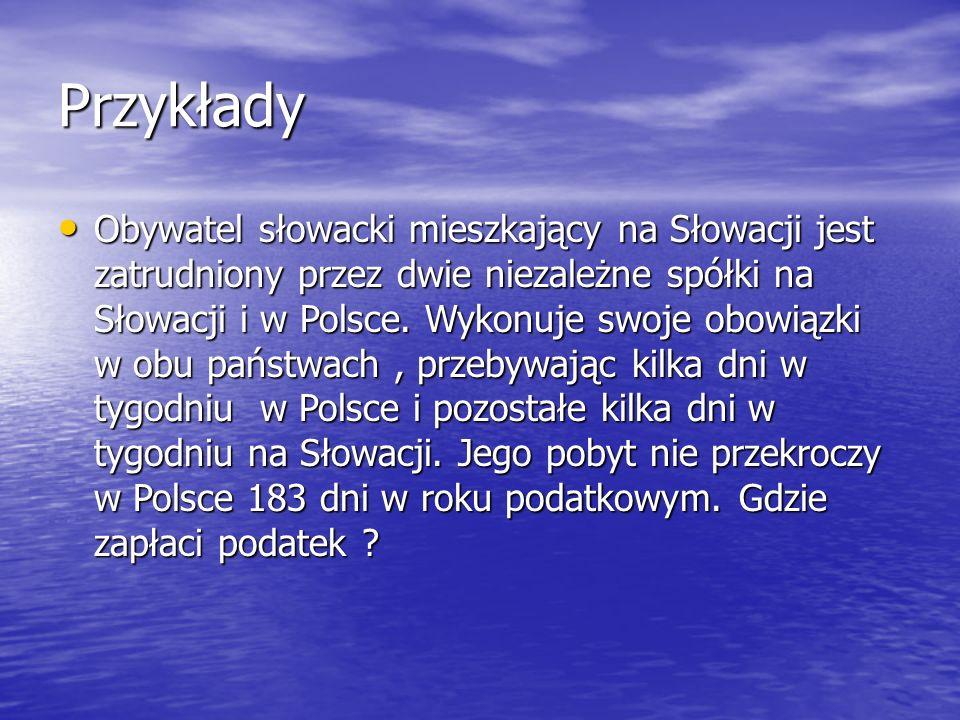 Przykłady Obywatel słowacki mieszkający na Słowacji jest zatrudniony przez dwie niezależne spółki na Słowacji i w Polsce.