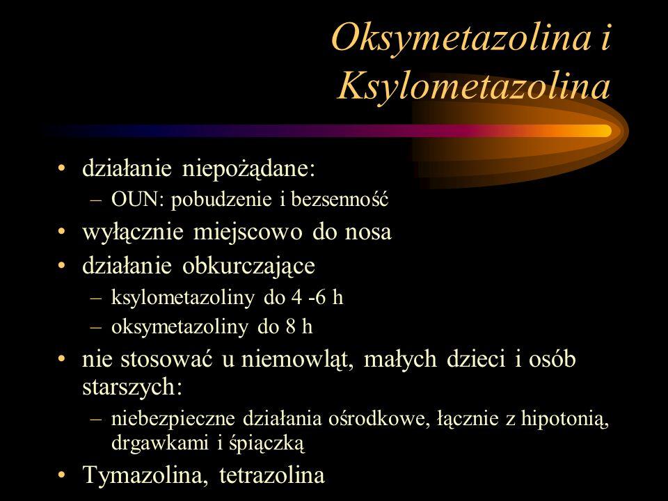 Oksymetazolina i Ksylometazolina działanie niepożądane: –OUN: pobudzenie i bezsenność wyłącznie miejscowo do nosa działanie obkurczające –ksylometazol