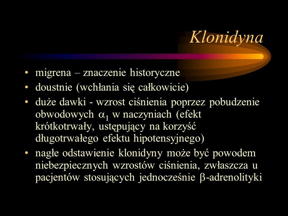 Klonidyna migrena – znaczenie historyczne doustnie (wchłania się całkowicie) duże dawki - wzrost ciśnienia poprzez pobudzenie obwodowych  1 w naczyni
