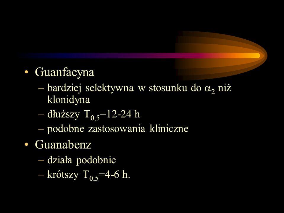 Guanfacyna –bardziej selektywna w stosunku do  2 niż klonidyna –dłuższy T 0,5 =12-24 h –podobne zastosowania kliniczne Guanabenz –działa podobnie –kr
