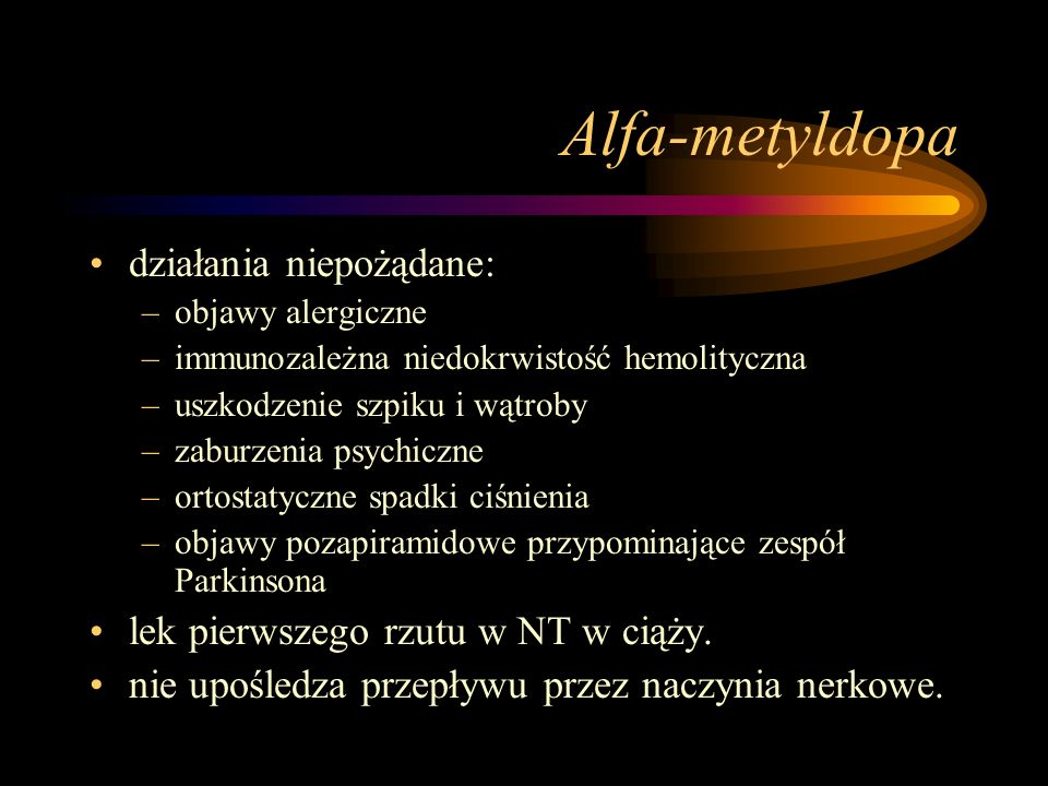 Alfa-metyldopa działania niepożądane: –objawy alergiczne –immunozależna niedokrwistość hemolityczna –uszkodzenie szpiku i wątroby –zaburzenia psychicz