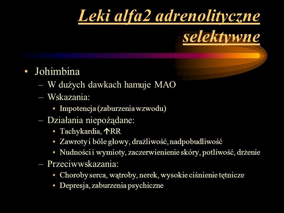 Leki alfa2 adrenolityczne selektywne Johimbina –W dużych dawkach hamuje MAO –Wskazania: Impotencja (zaburzenia wzwodu) –Działania niepożądane: Tachyka