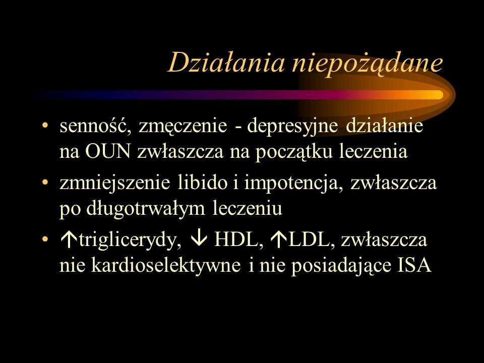 Działania niepożądane senność, zmęczenie - depresyjne działanie na OUN zwłaszcza na początku leczenia zmniejszenie libido i impotencja, zwłaszcza po d
