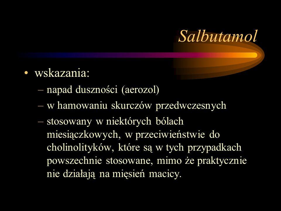 Salbutamol wskazania: –napad duszności (aerozol) –w hamowaniu skurczów przedwczesnych –stosowany w niektórych bólach miesiączkowych, w przeciwieństwie