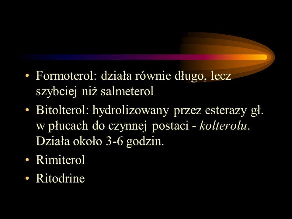 Formoterol: działa równie długo, lecz szybciej niż salmeterol Bitolterol: hydrolizowany przez esterazy gł. w płucach do czynnej postaci - kolterolu. D