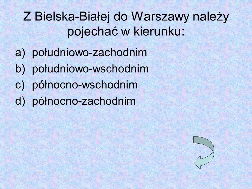 Z Bielska-Białej do Warszawy należy pojechać w kierunku: a)południowo-zachodnim b)południowo-wschodnim c)północno-wschodnim d)północno-zachodnim
