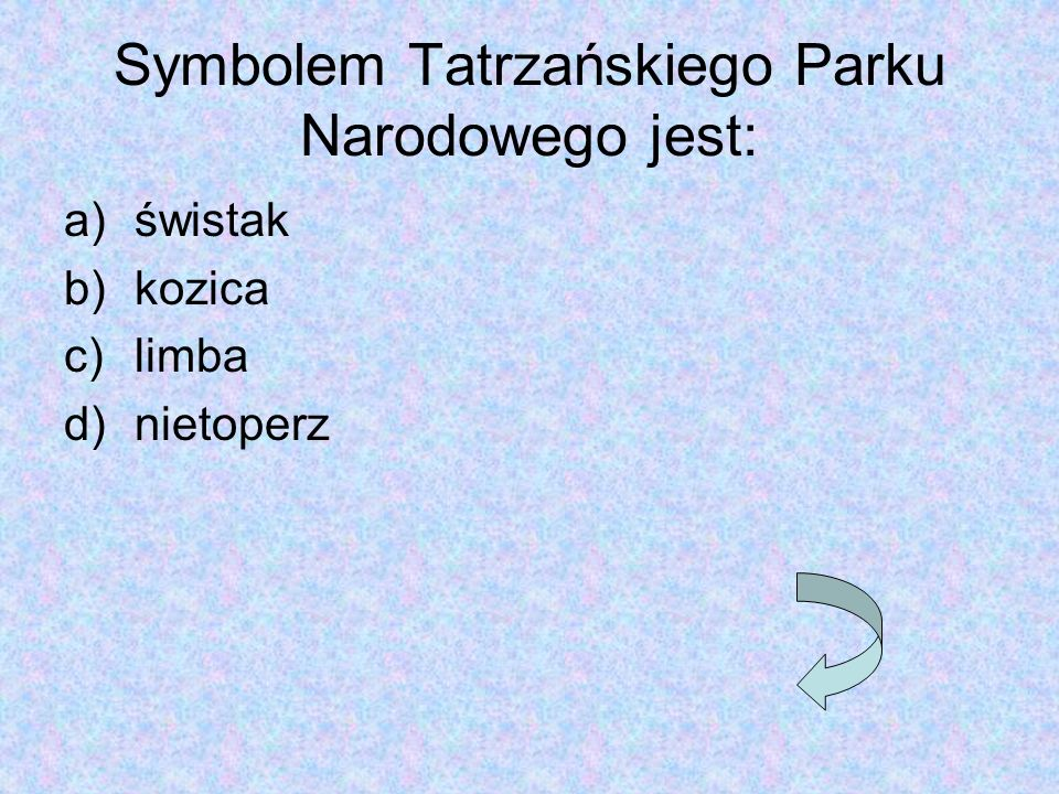 Symbolem Tatrzańskiego Parku Narodowego jest: a)świstak b)kozica c)limba d)nietoperz