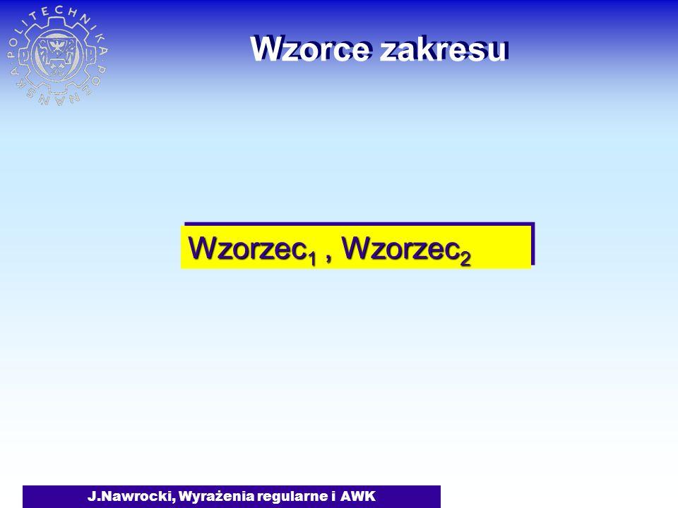 J.Nawrocki, Wyrażenia regularne i AWK Wzorce zakresu Wzorzec 1, Wzorzec 2