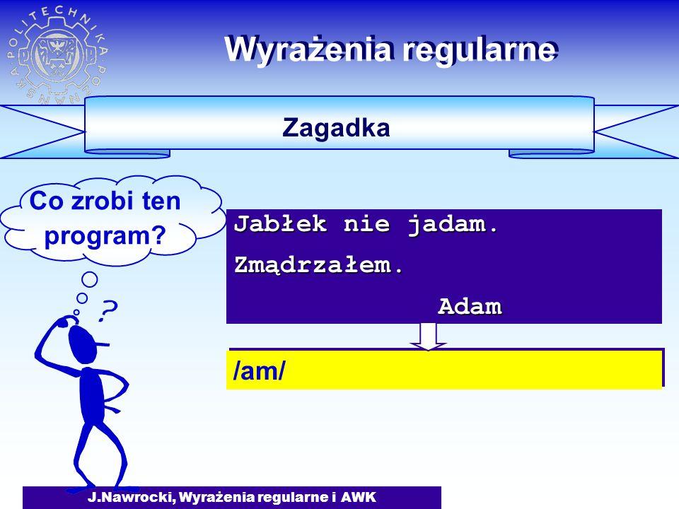 J.Nawrocki, Wyrażenia regularne i AWK Wyrażenia regularne Zagadka Co zrobi ten program.