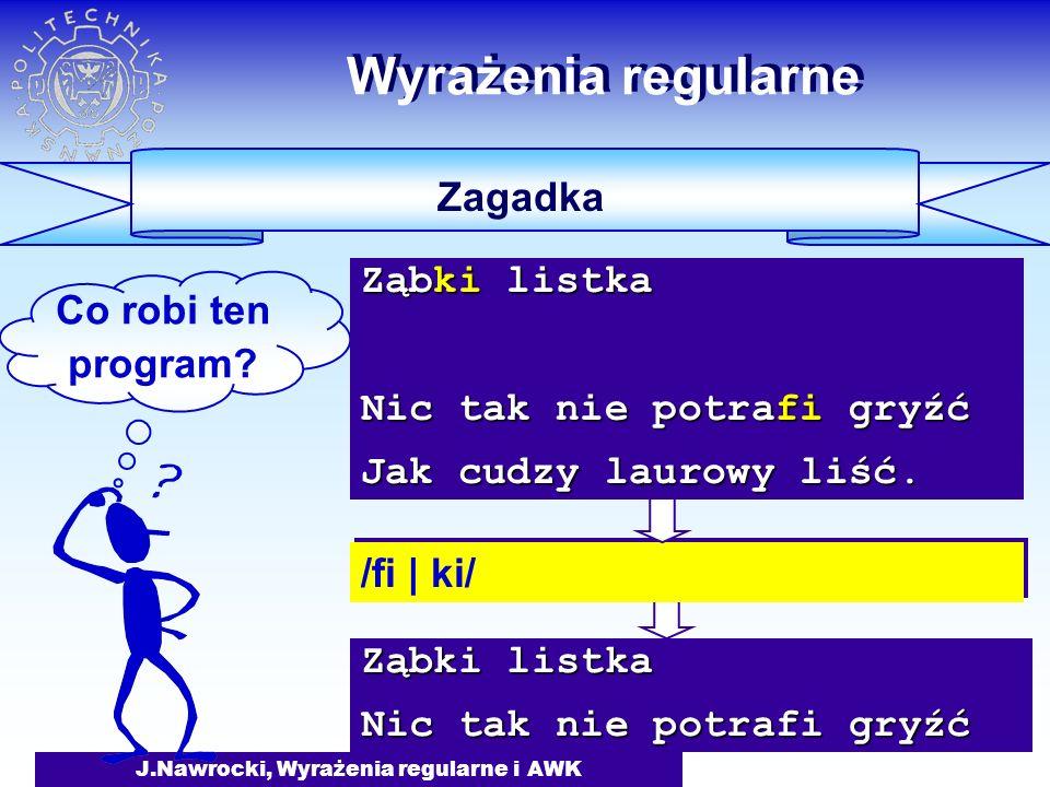 J.Nawrocki, Wyrażenia regularne i AWK Ząbki listka Nic tak nie potrafi gryźć Wyrażenia regularne Zagadka Co robi ten program.