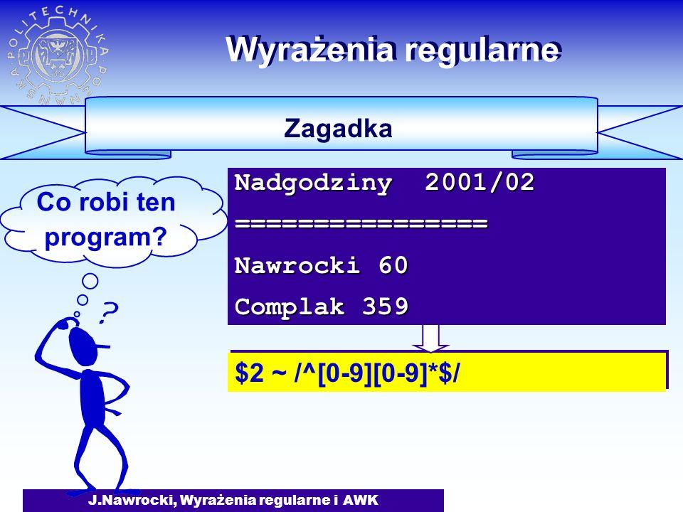 J.Nawrocki, Wyrażenia regularne i AWK Wyrażenia regularne Zagadka Co robi ten program.