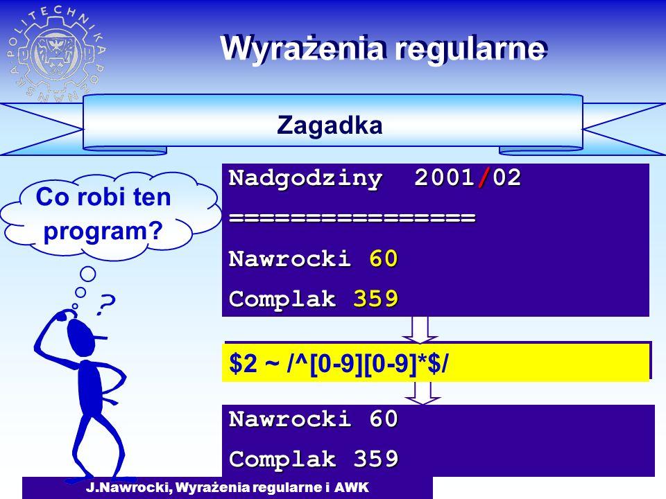 J.Nawrocki, Wyrażenia regularne i AWK Nawrocki 60 Complak 359 Wyrażenia regularne Zagadka Co robi ten program.