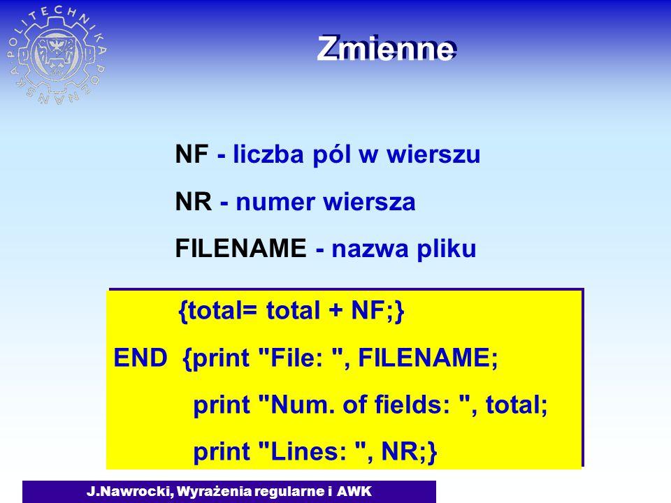 J.Nawrocki, Wyrażenia regularne i AWK Zmienne {total= total + NF;} END {print File: , FILENAME; print Num.