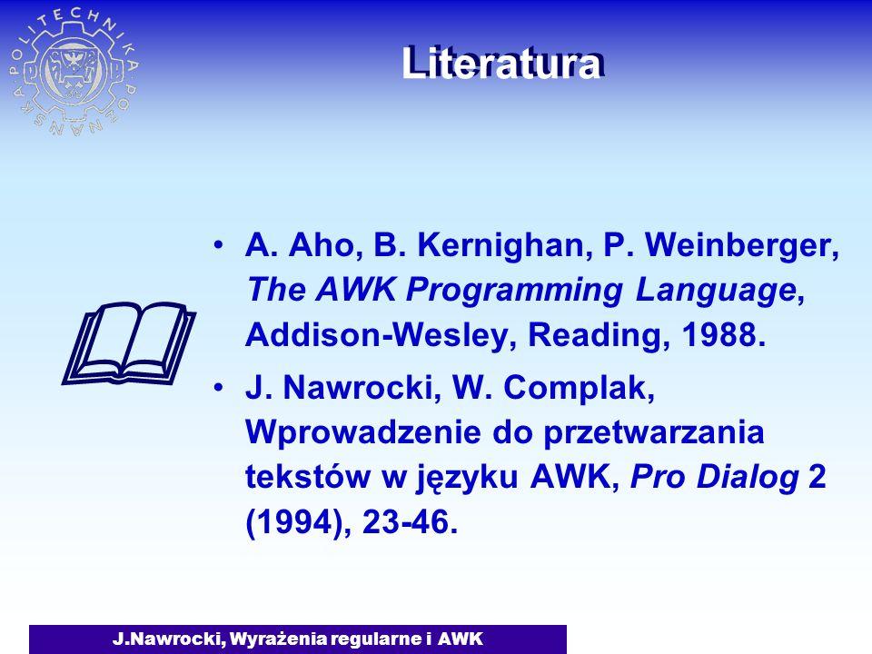 J.Nawrocki, Wyrażenia regularne i AWK Literatura A.