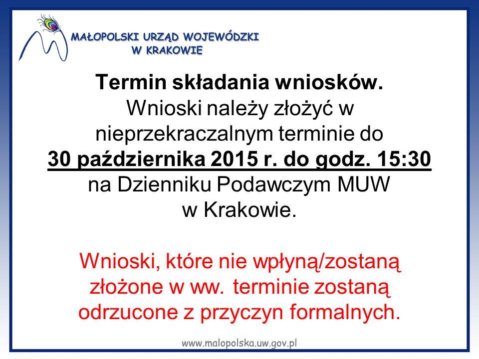 Termin składania wniosków. Wnioski należy złożyć w nieprzekraczalnym terminie do 30 października 2015 r. do godz. 15:30 na Dzienniku Podawczym MUW w K