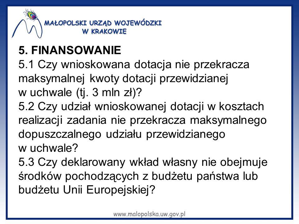 5. FINANSOWANIE 5.1 Czy wnioskowana dotacja nie przekracza maksymalnej kwoty dotacji przewidzianej w uchwale (tj. 3 mln zł)? 5.2 Czy udział wnioskowan