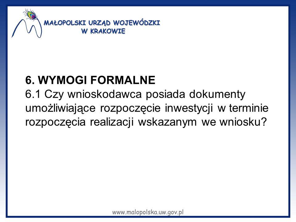 6. WYMOGI FORMALNE 6.1 Czy wnioskodawca posiada dokumenty umożliwiające rozpoczęcie inwestycji w terminie rozpoczęcia realizacji wskazanym we wniosku?