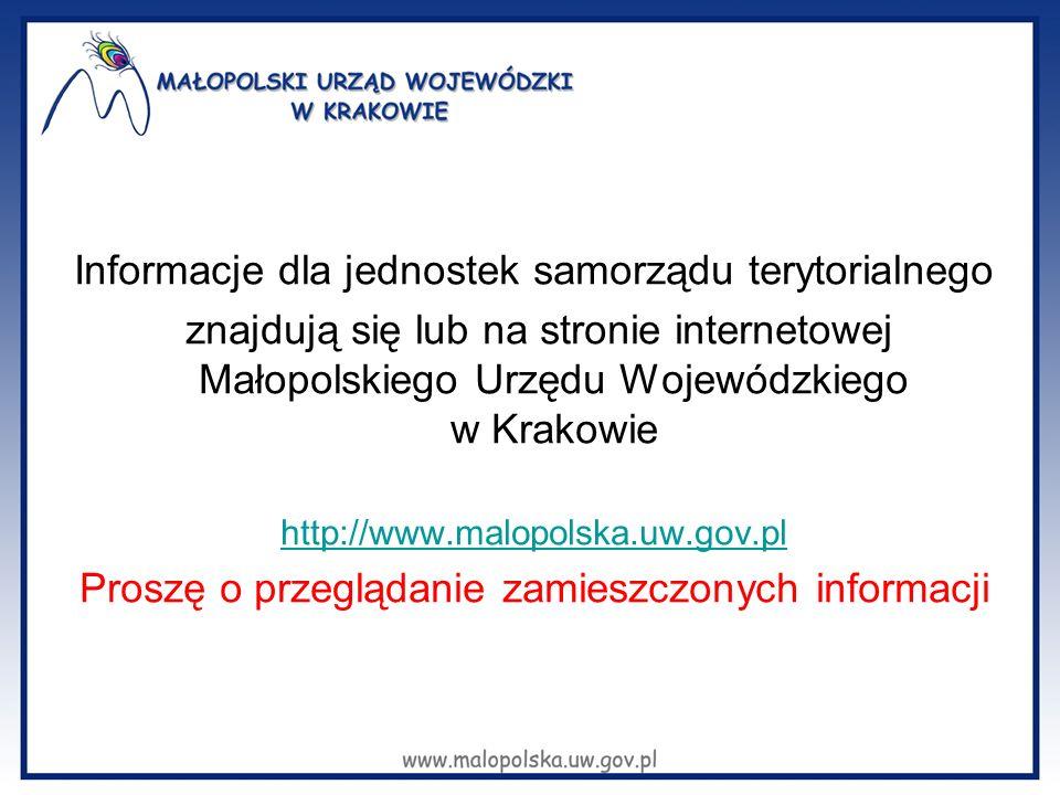 Informacje dla jednostek samorządu terytorialnego znajdują się lub na stronie internetowej Małopolskiego Urzędu Wojewódzkiego w Krakowie http://www.ma