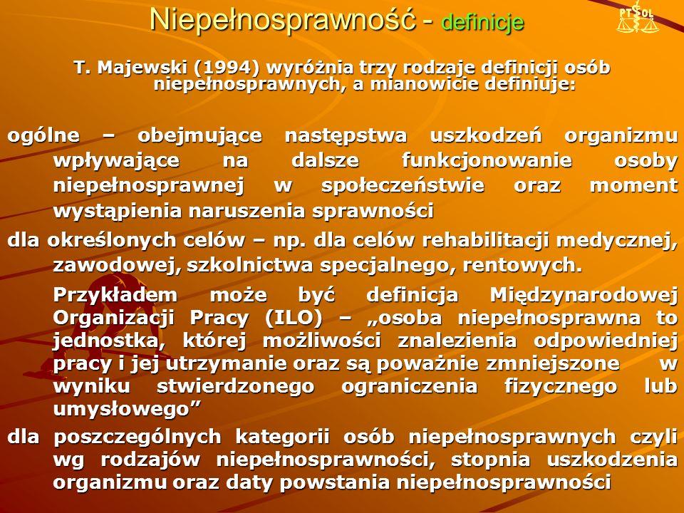 Niepełnosprawność - definicje T. Majewski (1994) wyróżnia trzy rodzaje definicji osób niepełnosprawnych, a mianowicie definiuje: ogólne – obejmujące n