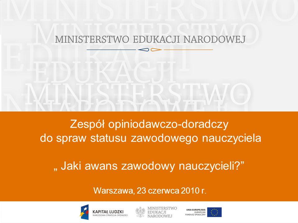"""1 Zespół opiniodawczo-doradczy do spraw statusu zawodowego nauczyciela """" Jaki awans zawodowy nauczycieli?"""" Warszawa, 23 czerwca 2010 r."""