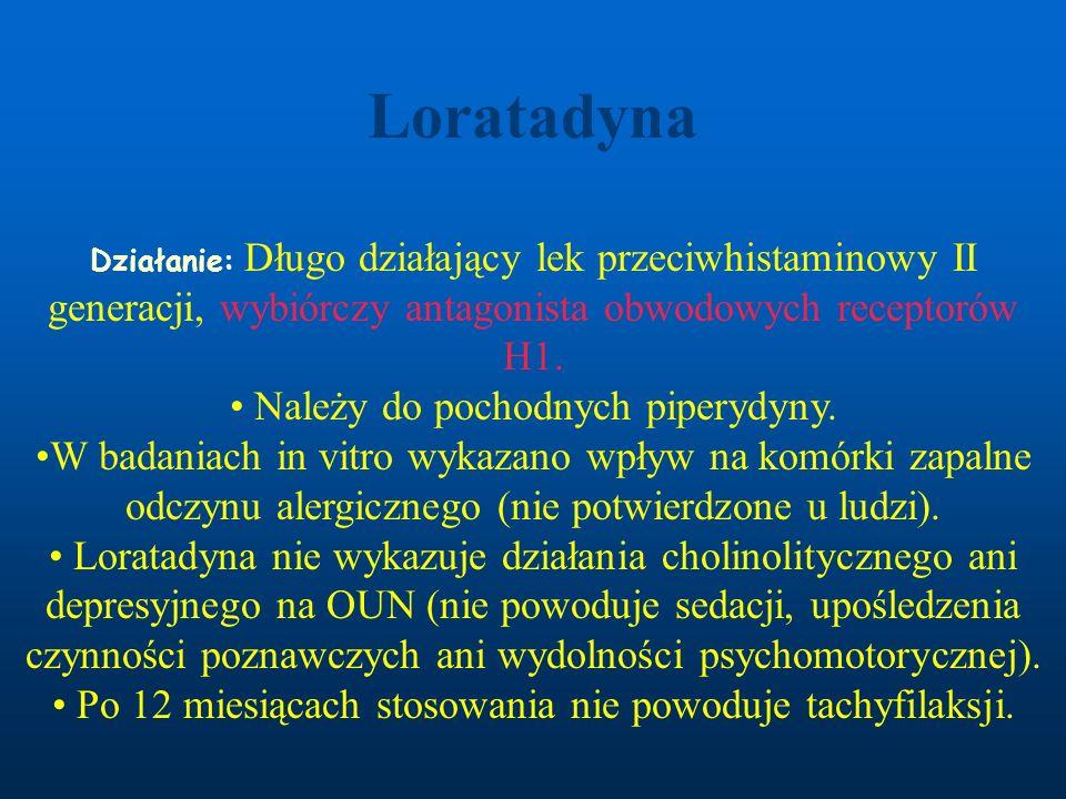 Loratadyna Działanie: Długo działający lek przeciwhistaminowy II generacji, wybiórczy antagonista obwodowych receptorów H1.