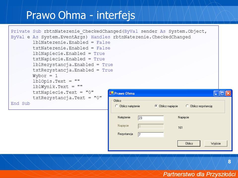 Partnerstwo dla Przyszłości 8 Prawo Ohma - interfejs Private Sub rbtnNatezenie_CheckedChanged(ByVal sender As System.Object, ByVal e As System.EventAr