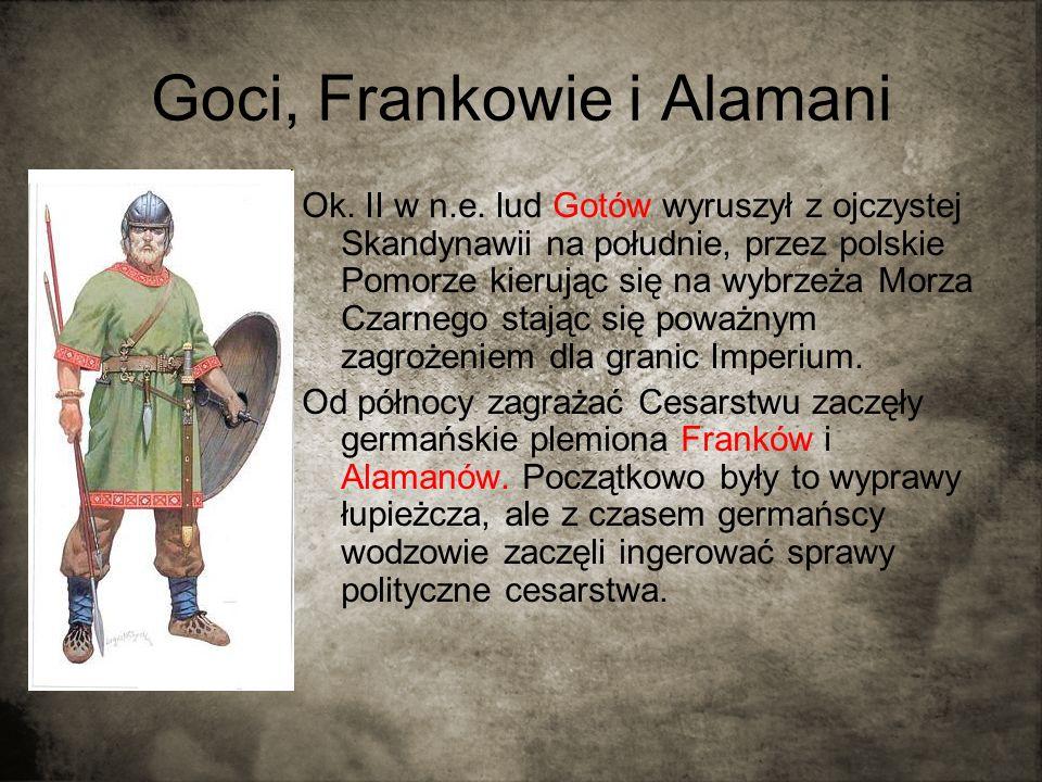 Goci, Frankowie i Alamani Ok. II w n.e. lud Gotów wyruszył z ojczystej Skandynawii na południe, przez polskie Pomorze kierując się na wybrzeża Morza C