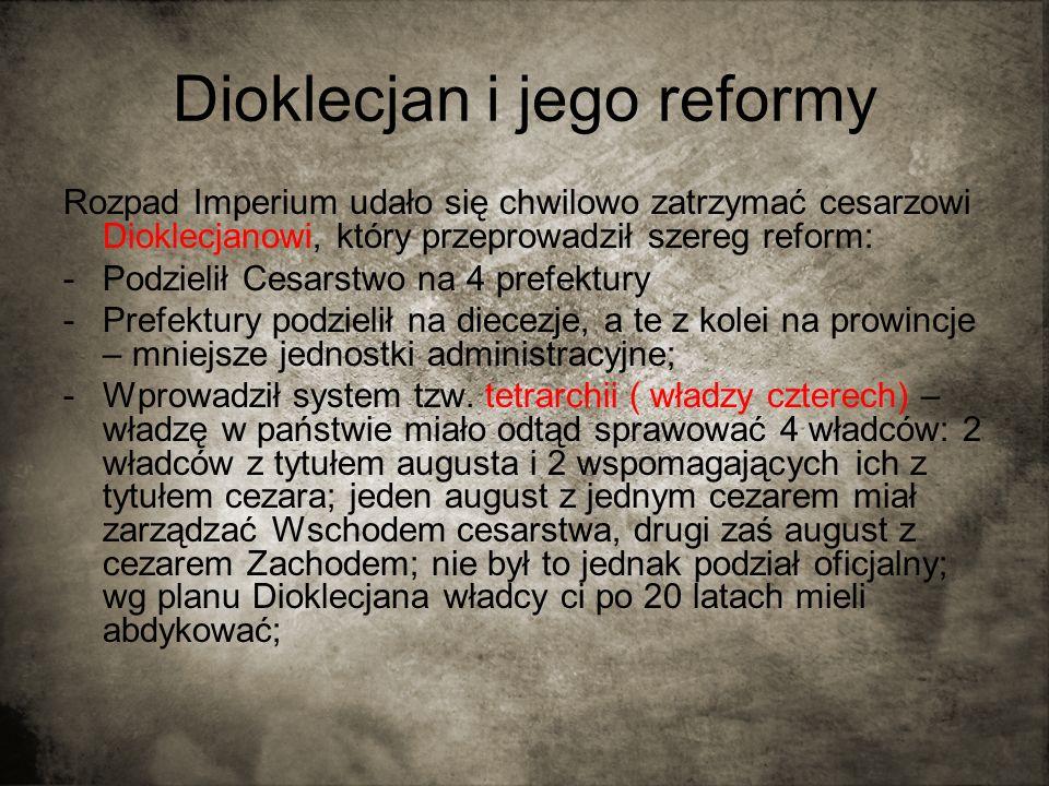 Dioklecjan i jego reformy Rozpad Imperium udało się chwilowo zatrzymać cesarzowi Dioklecjanowi, który przeprowadził szereg reform: -Podzielił Cesarstw