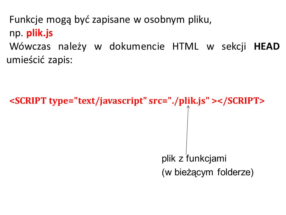 Funkcje mogą być zapisane w osobnym pliku, np.